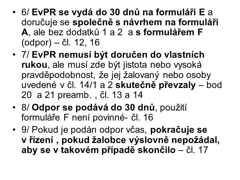 6/ EvPR se vydá do 30 dnů na formuláři E a doručuje se společně s návrhem na formuláři A, ale bez dodatků 1 a 2 a s formulářem F (odpor) – čl. 12, 16