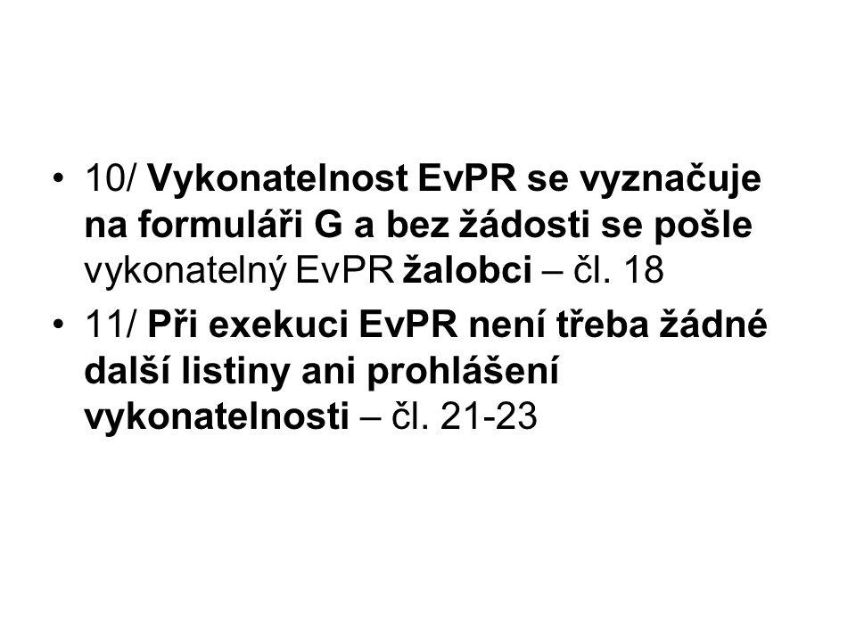 10/ Vykonatelnost EvPR se vyznačuje na formuláři G a bez žádosti se pošle vykonatelný EvPR žalobci – čl. 18