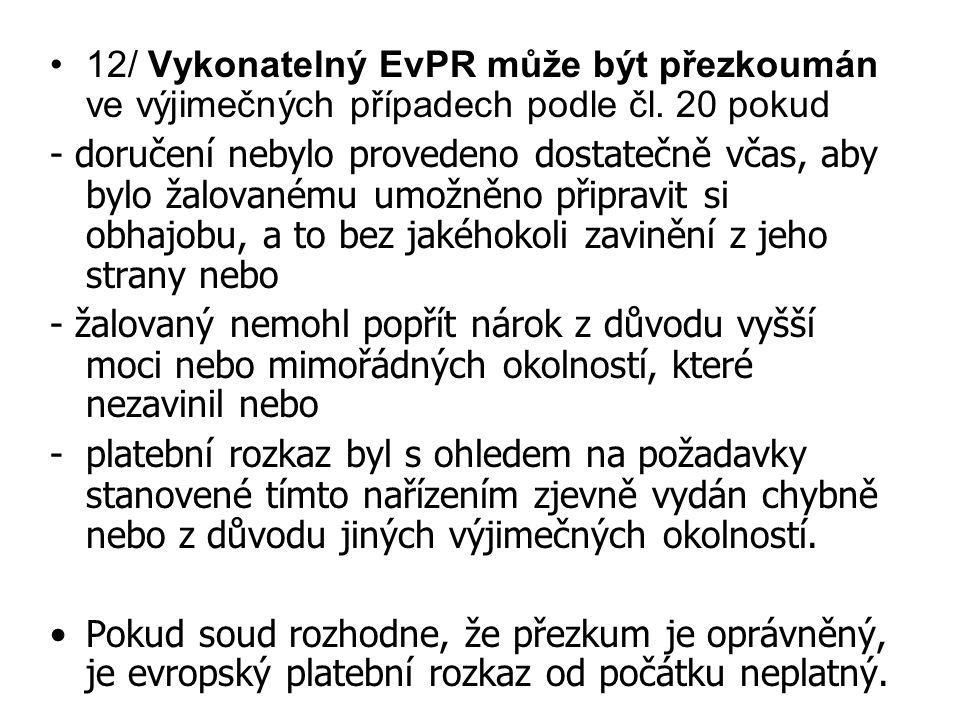 12/ Vykonatelný EvPR může být přezkoumán ve výjimečných případech podle čl. 20 pokud