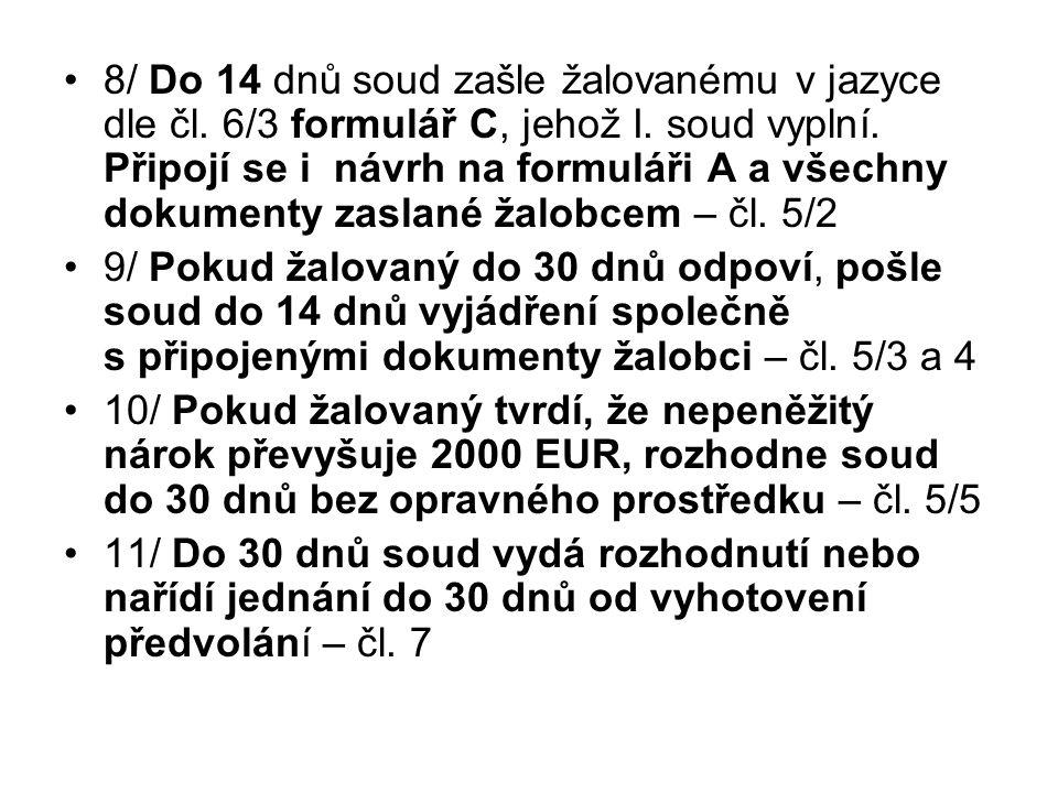 8/ Do 14 dnů soud zašle žalovanému v jazyce dle čl