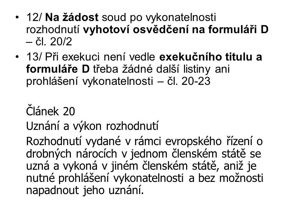 12/ Na žádost soud po vykonatelnosti rozhodnutí vyhotoví osvědčení na formuláři D – čl. 20/2