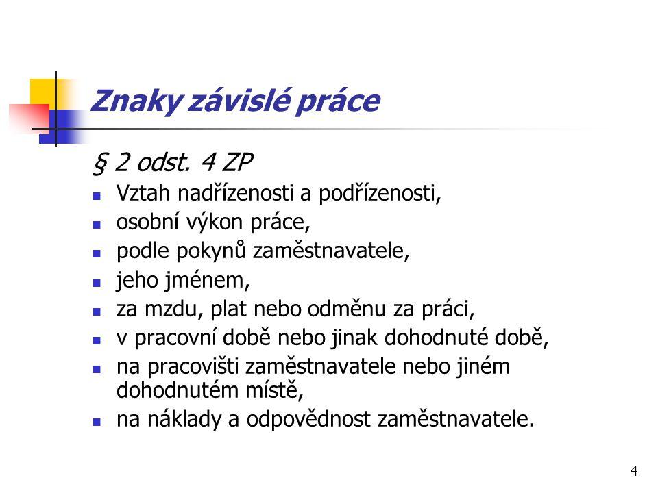 Znaky závislé práce § 2 odst. 4 ZP Vztah nadřízenosti a podřízenosti,