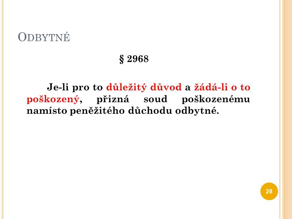 Odbytné § 2968 Je-li pro to důležitý důvod a žádá-li o to poškozený, přizná soud poškozenému namísto peněžitého důchodu odbytné.