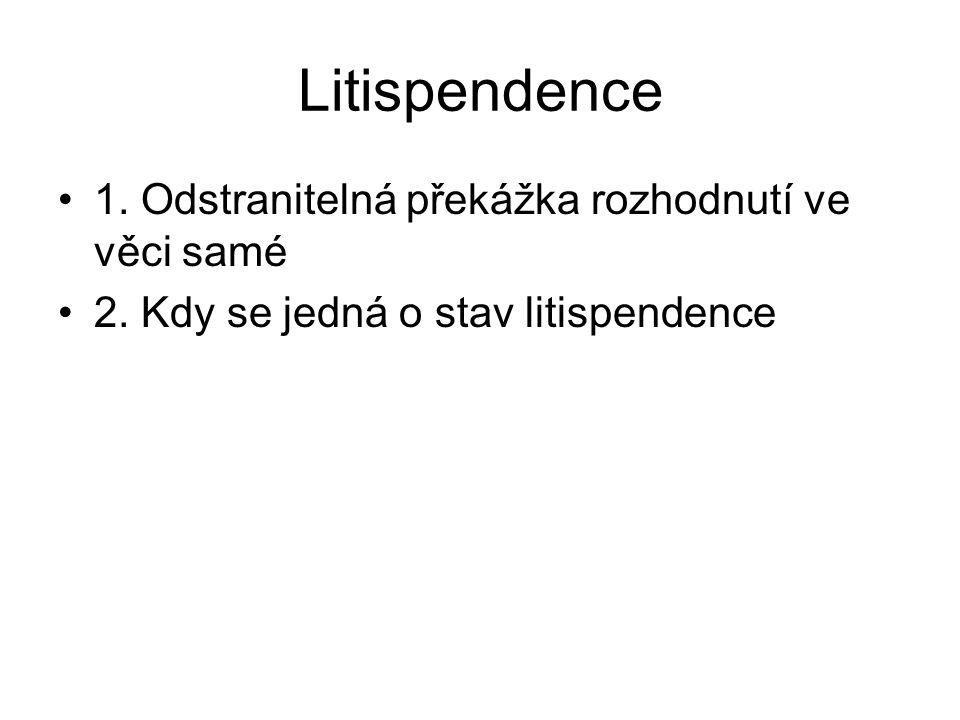 Litispendence 1. Odstranitelná překážka rozhodnutí ve věci samé
