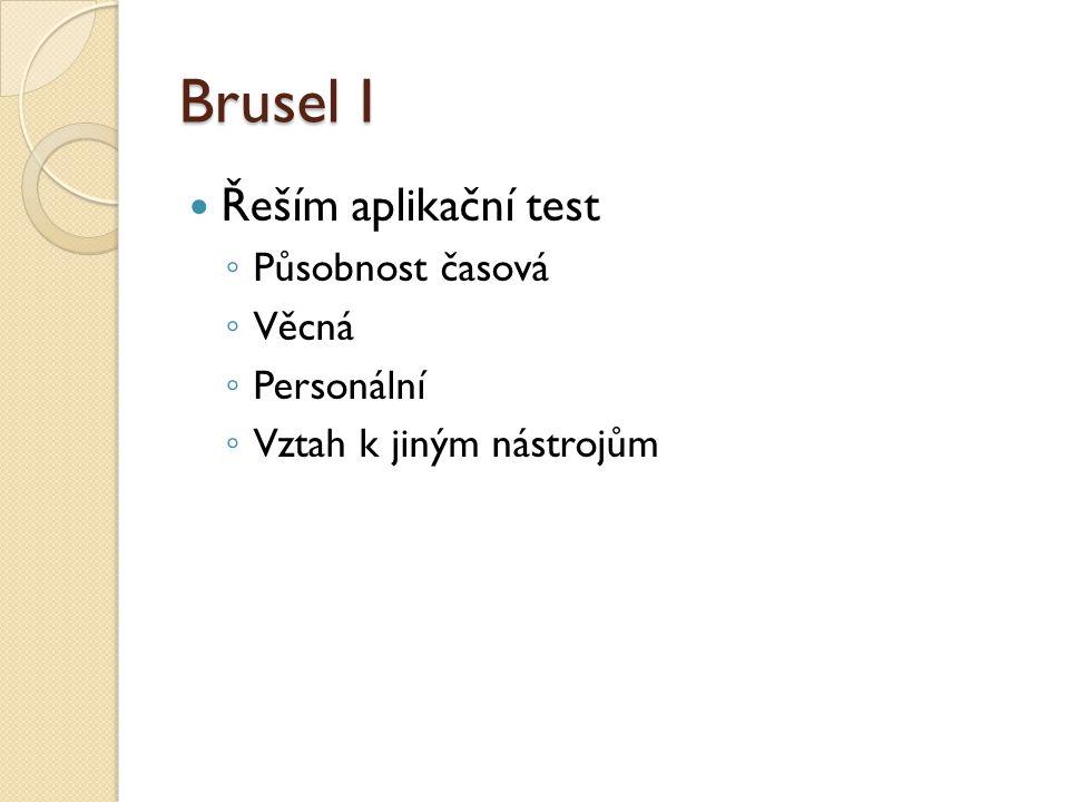 Brusel I Řeším aplikační test Působnost časová Věcná Personální