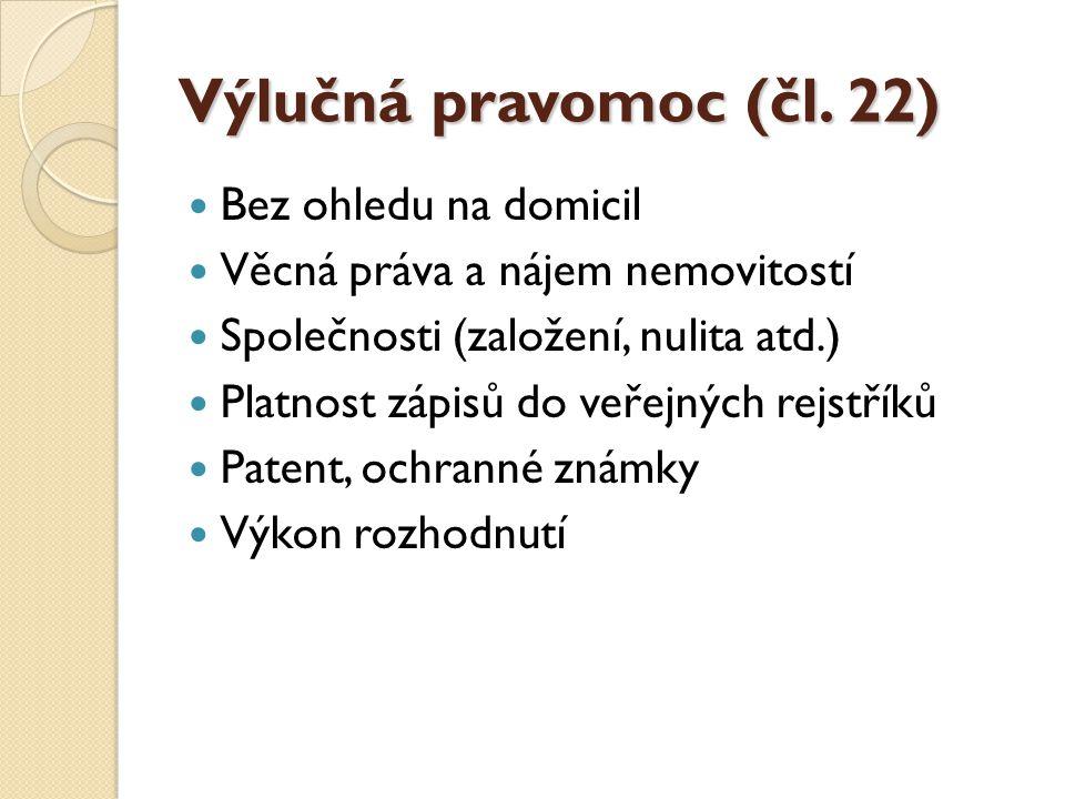 Výlučná pravomoc (čl. 22) Bez ohledu na domicil