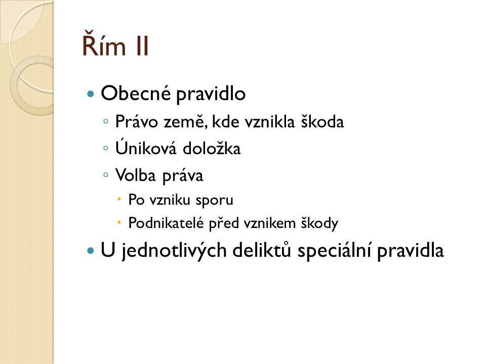 Řím II Obecné pravidlo U jednotlivých deliktů speciální pravidla