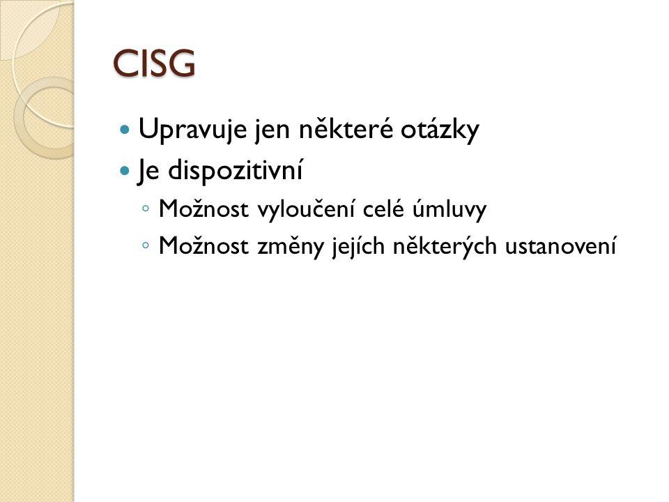 CISG Upravuje jen některé otázky Je dispozitivní