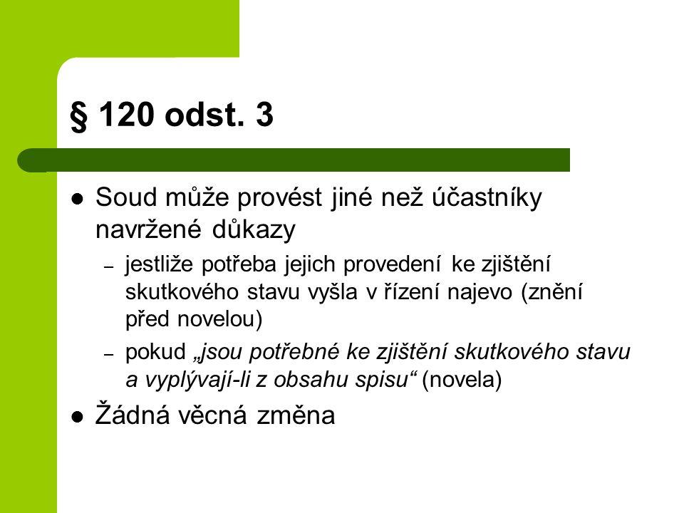 § 120 odst. 3 Soud může provést jiné než účastníky navržené důkazy
