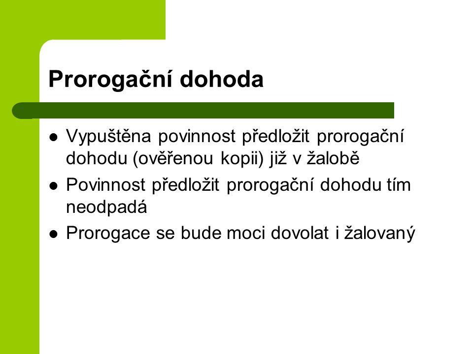 Prorogační dohoda Vypuštěna povinnost předložit prorogační dohodu (ověřenou kopii) již v žalobě. Povinnost předložit prorogační dohodu tím neodpadá.