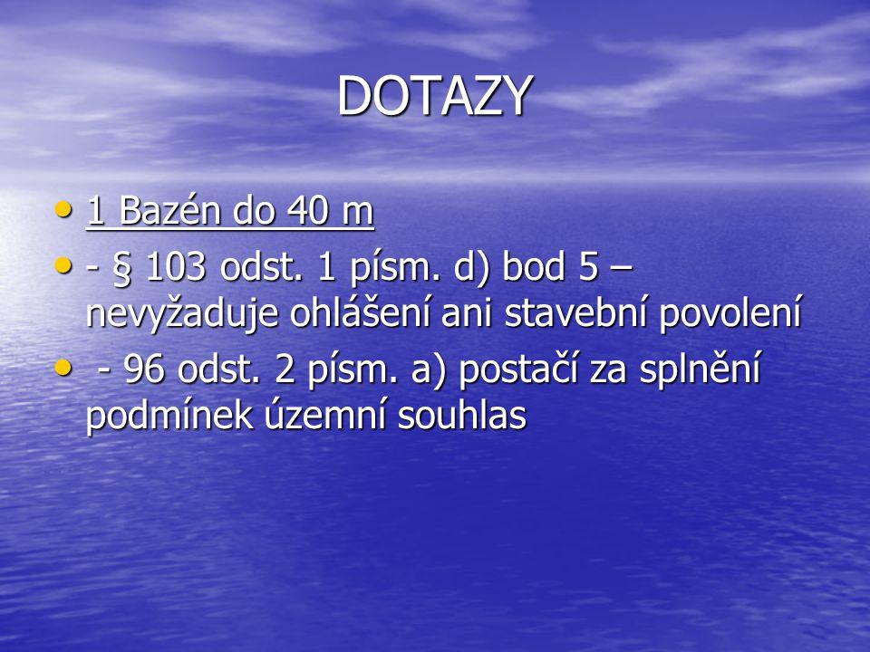 DOTAZY 1 Bazén do 40 m. - § 103 odst. 1 písm. d) bod 5 – nevyžaduje ohlášení ani stavební povolení.