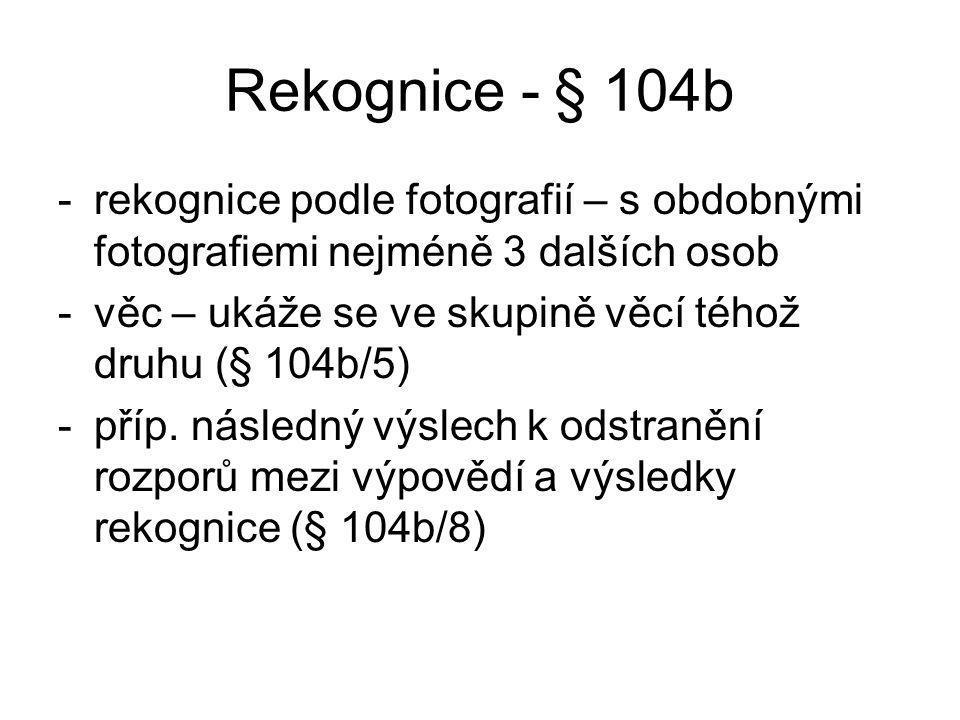 Rekognice - § 104b rekognice podle fotografií – s obdobnými fotografiemi nejméně 3 dalších osob.