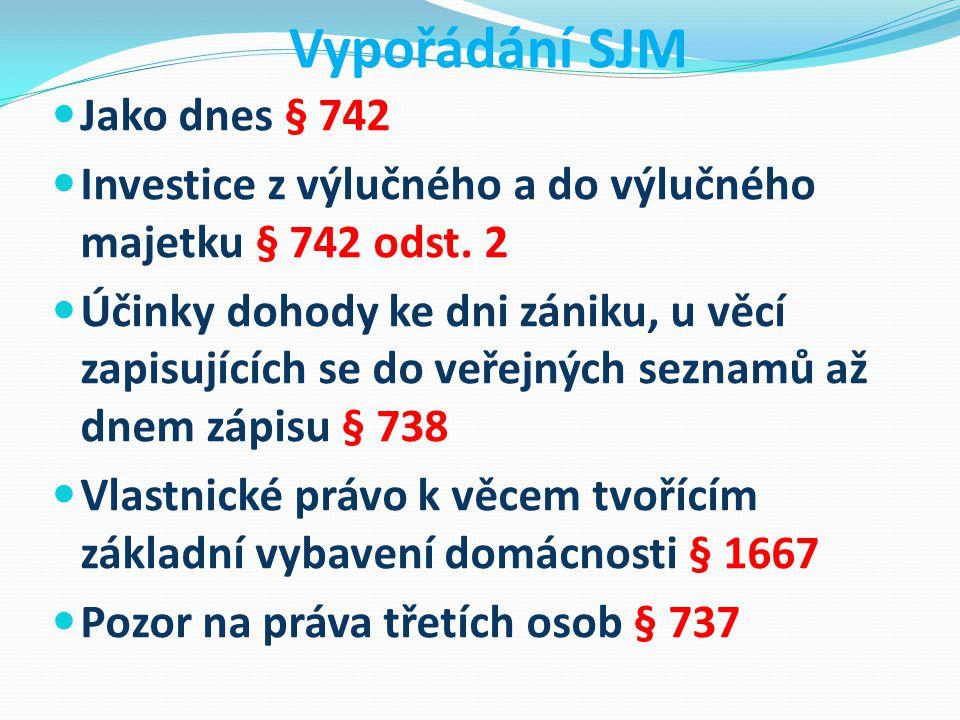 Vypořádání SJM Jako dnes § 742