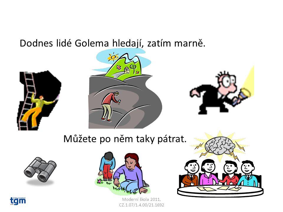 Dodnes lidé Golema hledají, zatím marně.
