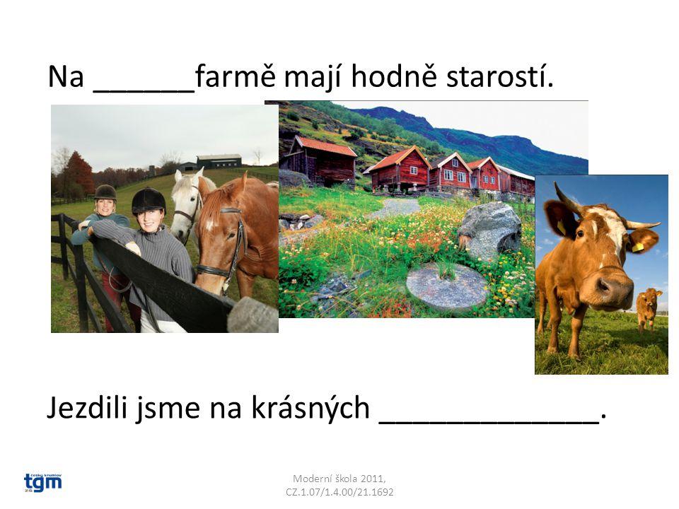 Na ______farmě mají hodně starostí.