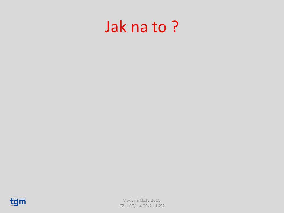 Jak na to Moderní škola 2011, CZ.1.07/1.4.00/21.1692