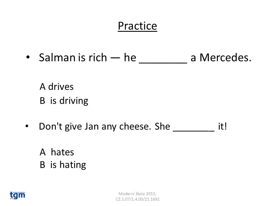 Salman is rich — he ________ a Mercedes.