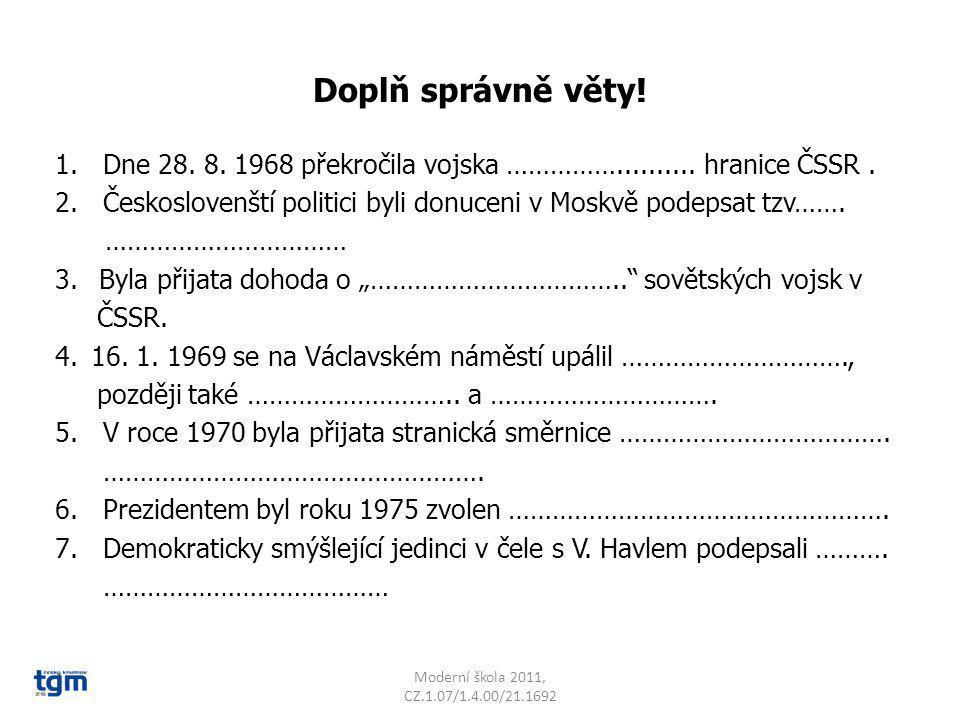 Doplň správně věty! Dne 28. 8. 1968 překročila vojska …………….......... hranice ČSSR . Českoslovenští politici byli donuceni v Moskvě podepsat tzv…….
