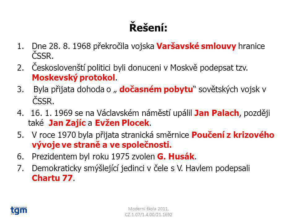 Řešení: Dne 28. 8. 1968 překročila vojska Varšavské smlouvy hranice ČSSR.