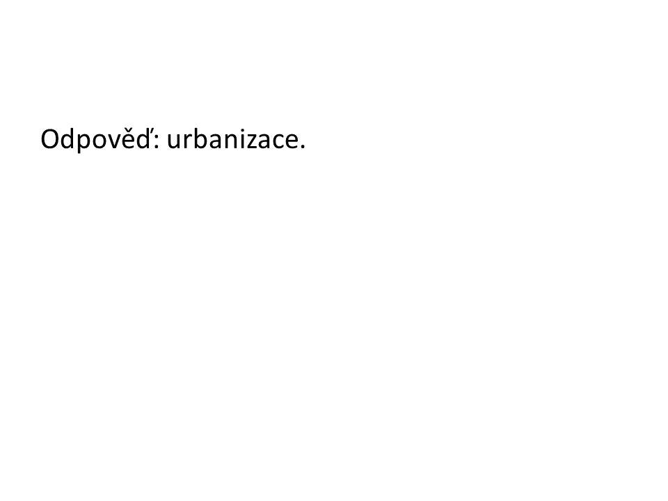 Odpověď: urbanizace.