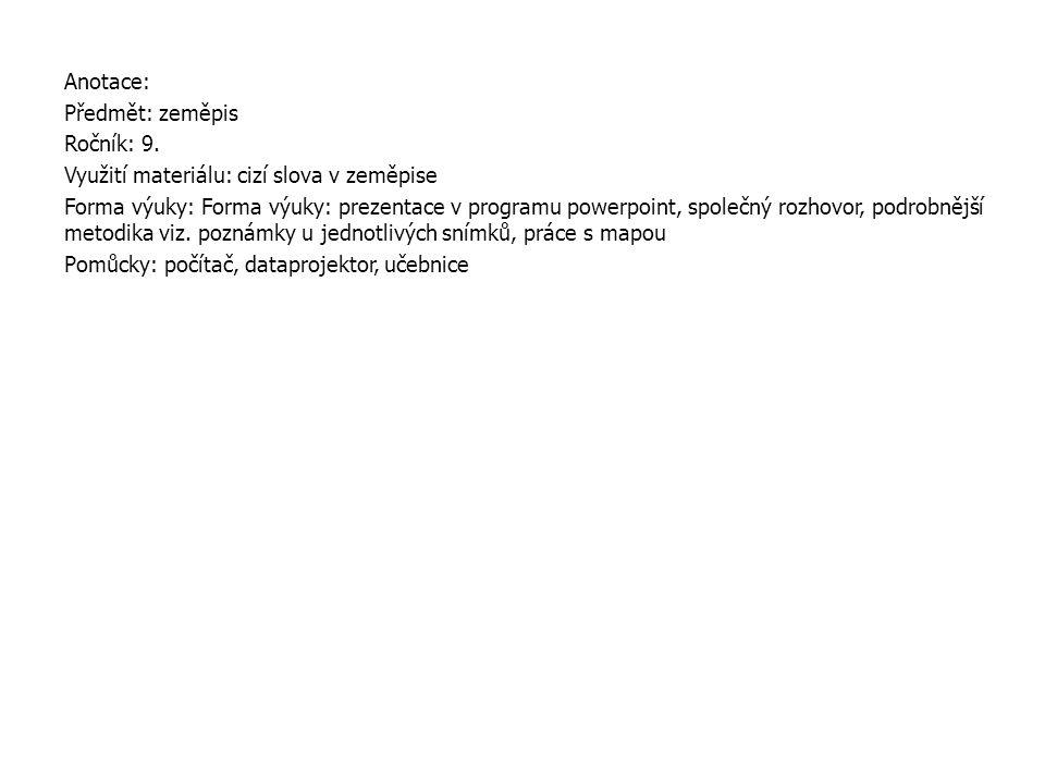 Anotace: Předmět: zeměpis. Ročník: 9. Využití materiálu: cizí slova v zeměpise.