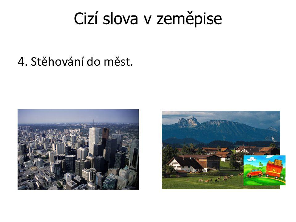Cizí slova v zeměpise 4. Stěhování do měst. Poznámky: