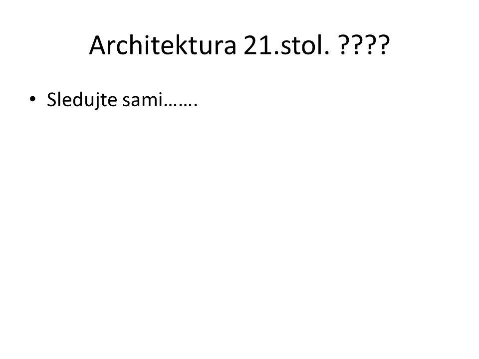 Architektura 21.stol. Sledujte sami…….