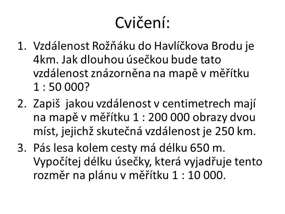 Cvičení: Vzdálenost Rožňáku do Havlíčkova Brodu je 4km. Jak dlouhou úsečkou bude tato vzdálenost znázorněna na mapě v měřítku 1 : 50 000