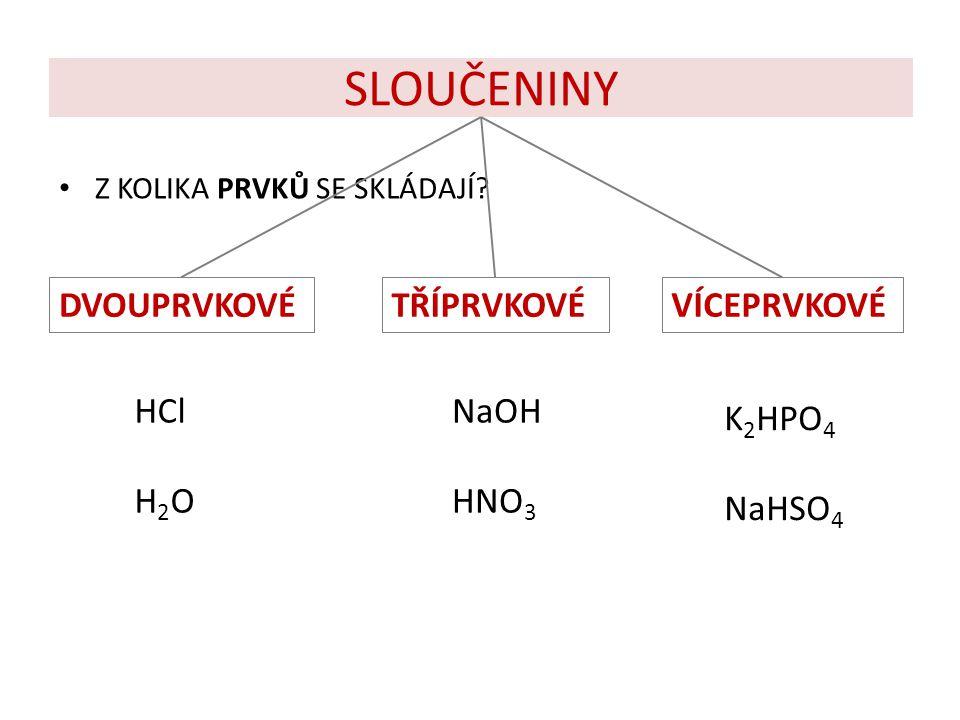 SLOUČENINY DVOUPRVKOVÉ TŘÍPRVKOVÉ VÍCEPRVKOVÉ HCl H2O NaOH HNO3 K2HPO4