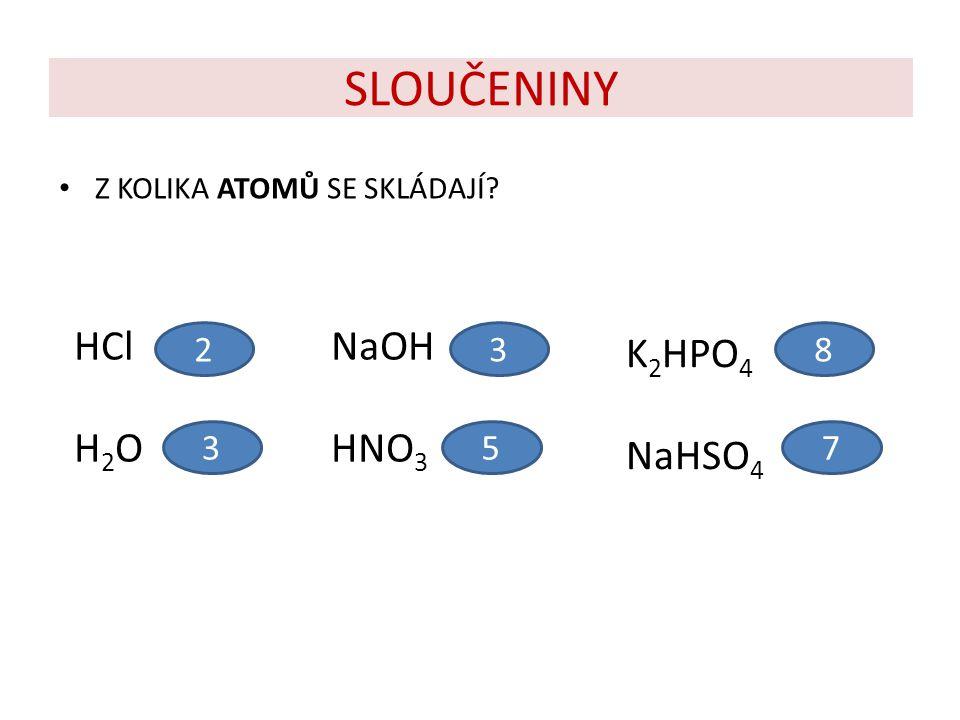 SLOUČENINY HCl H2O NaOH HNO3 K2HPO4 NaHSO4 2 3 8 3 5 7