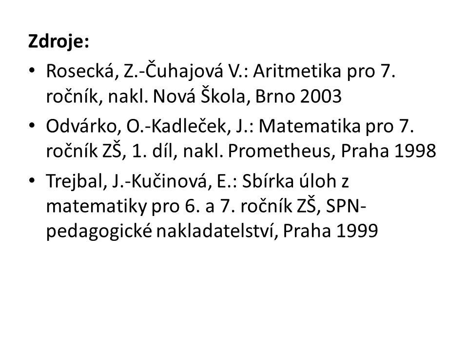 Zdroje: Rosecká, Z.-Čuhajová V.: Aritmetika pro 7. ročník, nakl. Nová Škola, Brno 2003.