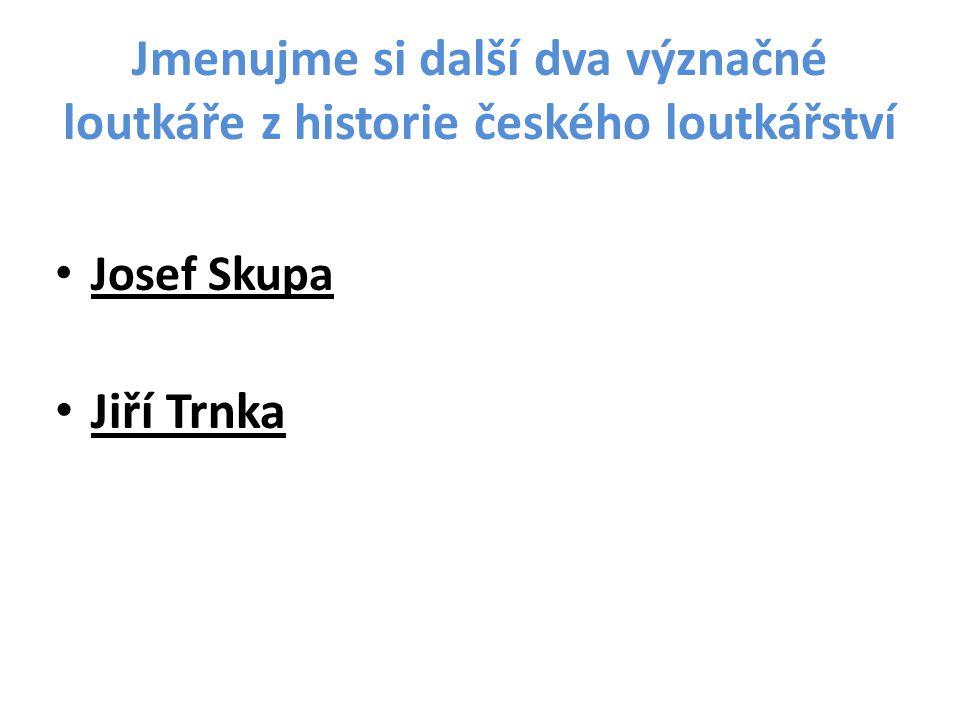 Jmenujme si další dva význačné loutkáře z historie českého loutkářství