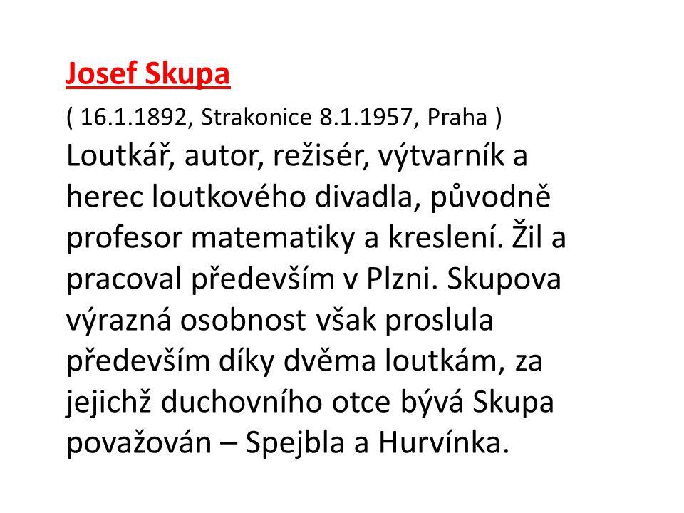 Josef Skupa ( 16.1.1892, Strakonice 8.1.1957, Praha )