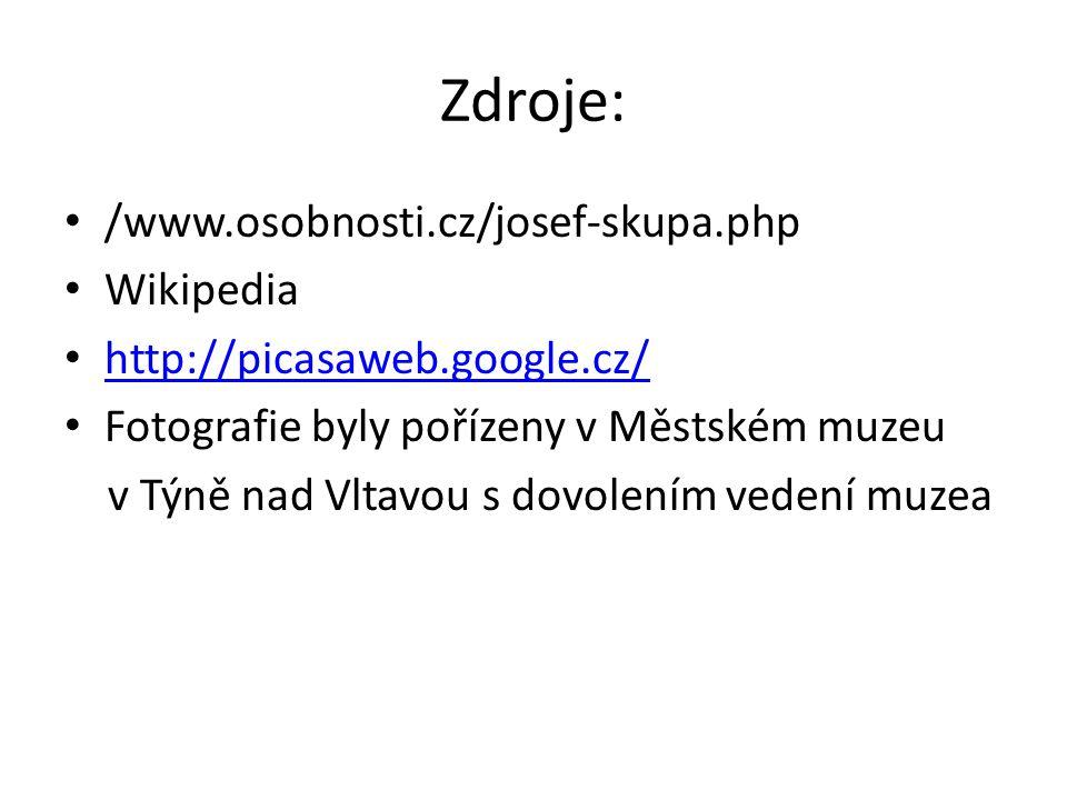 Zdroje: /www.osobnosti.cz/josef-skupa.php Wikipedia