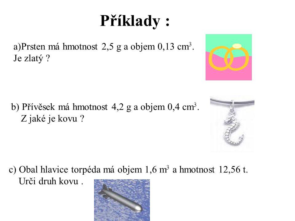 Příklady : a)Prsten má hmotnost 2,5 g a objem 0,13 cm3. Je zlatý