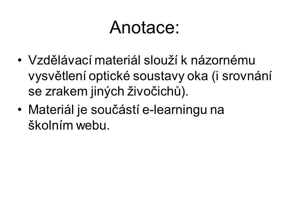 Anotace: Vzdělávací materiál slouží k názornému vysvětlení optické soustavy oka (i srovnání se zrakem jiných živočichů).