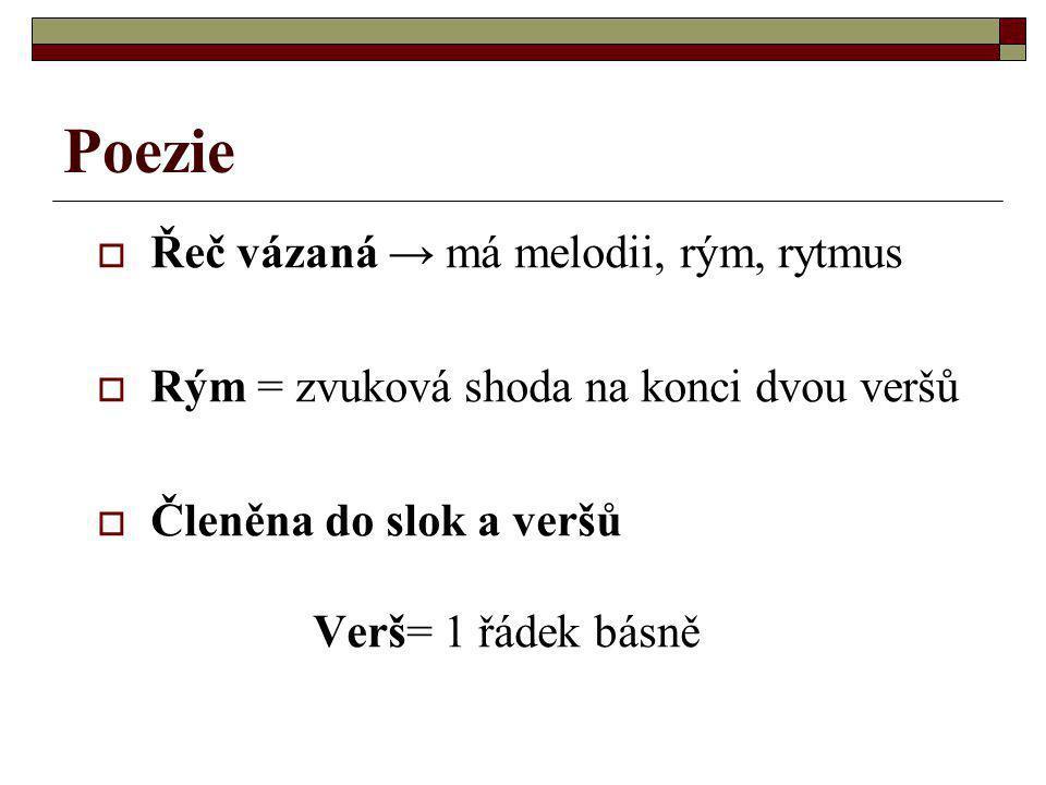 Poezie Řeč vázaná → má melodii, rým, rytmus