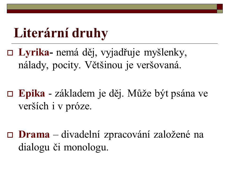 Literární druhy Lyrika- nemá děj, vyjadřuje myšlenky, nálady, pocity. Většinou je veršovaná.
