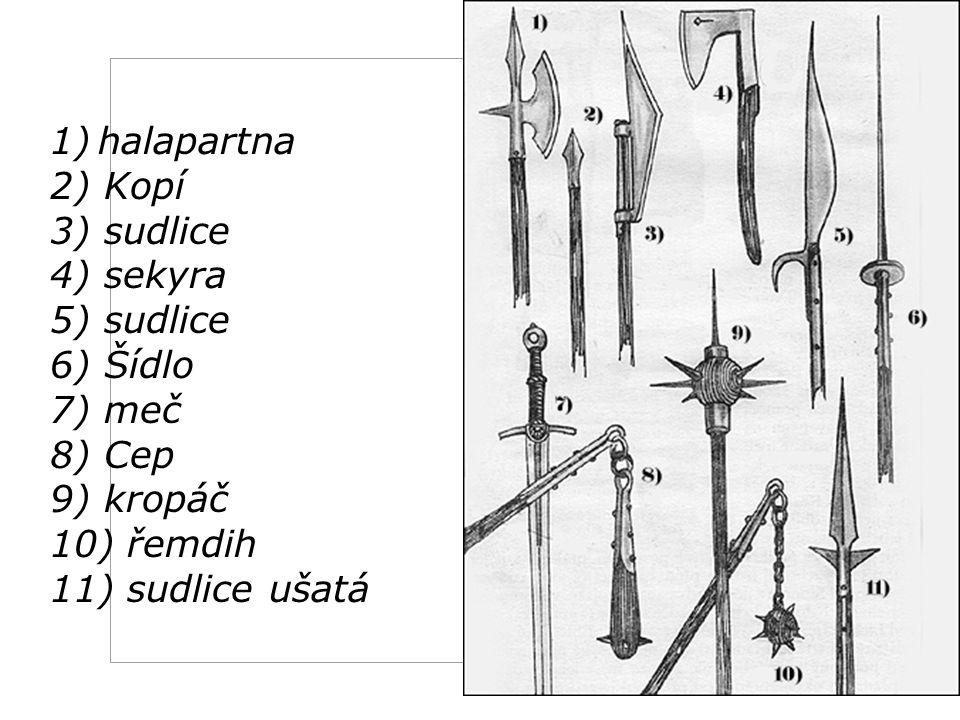 halapartna 2) Kopí 3) sudlice 4) sekyra 5) sudlice 6) Šídlo 7) meč