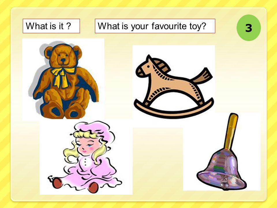 3 What is it What is your favourite toy