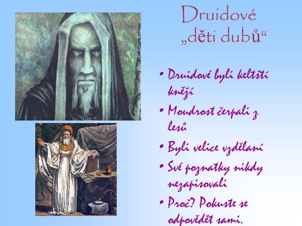 """Druidové """"děti dubů Druidové byli keltští kněží"""