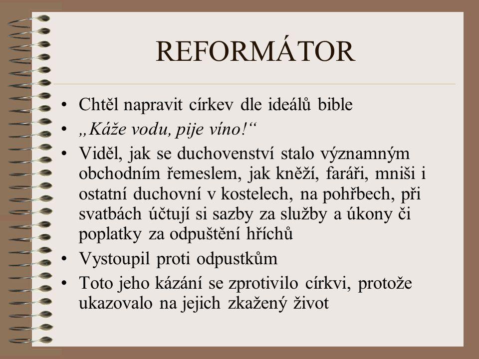 REFORMÁTOR Chtěl napravit církev dle ideálů bible