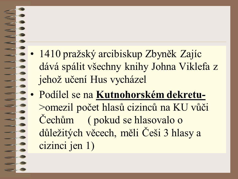 1410 pražský arcibiskup Zbyněk Zajíc dává spálit všechny knihy Johna Viklefa z jehož učení Hus vycházel