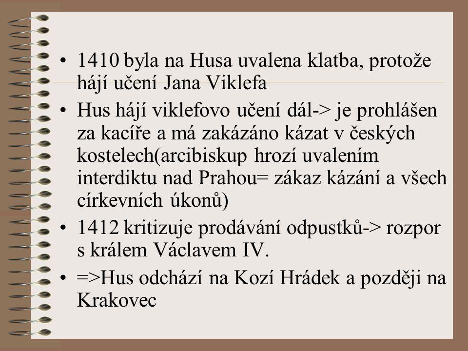 1410 byla na Husa uvalena klatba, protože hájí učení Jana Viklefa