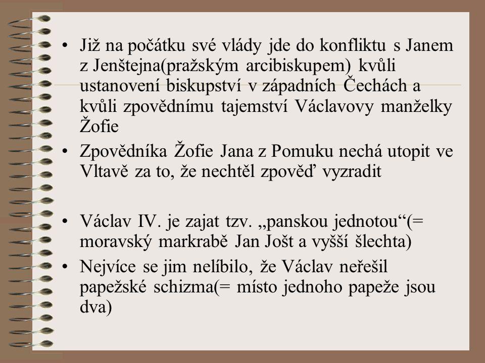Již na počátku své vlády jde do konfliktu s Janem z Jenštejna(pražským arcibiskupem) kvůli ustanovení biskupství v západních Čechách a kvůli zpovědnímu tajemství Václavovy manželky Žofie