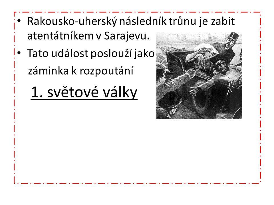 Rakousko-uherský následník trůnu je zabit atentátníkem v Sarajevu.
