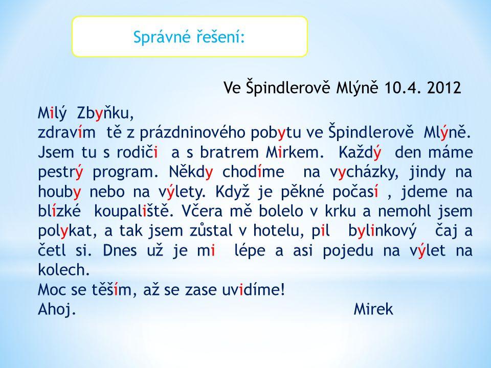 Správné řešení: Ve Špindlerově Mlýně 10.4. 2012. Milý Zbyňku,