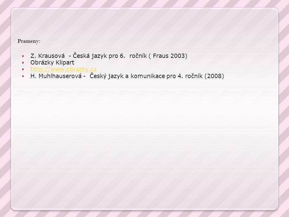 Prameny: Z. Krausová - Česká jazyk pro 6. ročník ( Fraus 2003) Obrázky Klipart. http://www.obrazky.cz.