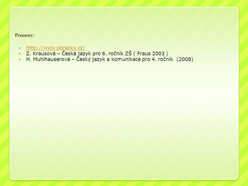 Prameny: http://www.obrazky.cz/ Z. Krausová – Česká jazyk pro 6. ročník ZŠ ( Fraus 2003 )
