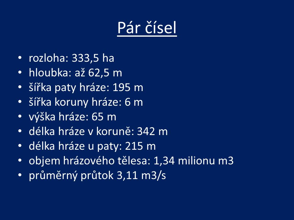 Pár čísel rozloha: 333,5 ha hloubka: až 62,5 m šířka paty hráze: 195 m